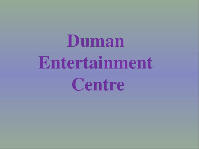 Duman Entertainment Centre