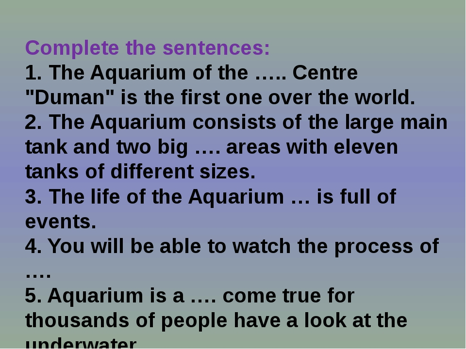 "Complete the sentences: 1. The Aquarium of the ….. Centre ""Duman"" is the firs..."