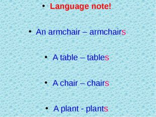 Language note! An armchair – armchairs A table – tables A chair – chairs A p