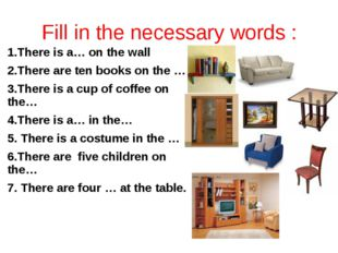 Fill in the necessary words : 1.There is a… on the wall 2.There are ten books
