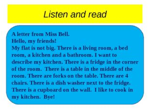 Listen and read A letter from Miss Bell. Hello, my friends! My flat is not bi