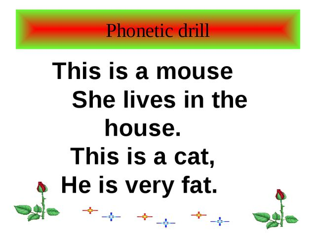 Phonetic drill This is a mouse She lives in the house. This is a cat, He is v...