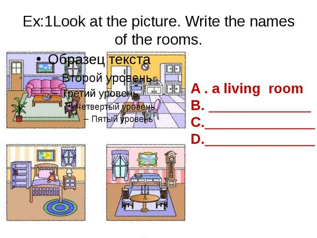 Ex:1Look at the picture. Write the names of the rooms. A . a living room B. _...