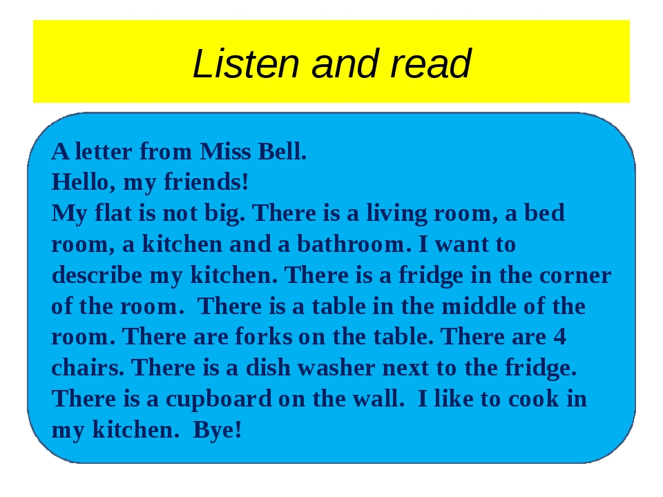 Listen and read A letter from Miss Bell. Hello, my friends! My flat is not bi...