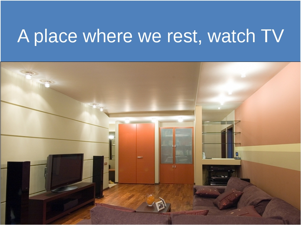 A place where we rest, watch TV