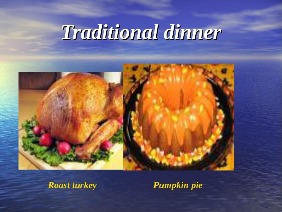 Traditional dinner Roast turkey Pumpkin pie