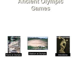 Ancient Olympic Games The ancient Olympic Games were celebrated in the summer