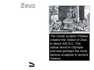 Zeus In Greek mythology Zeus was ruler of both the Olympian gods and the hum
