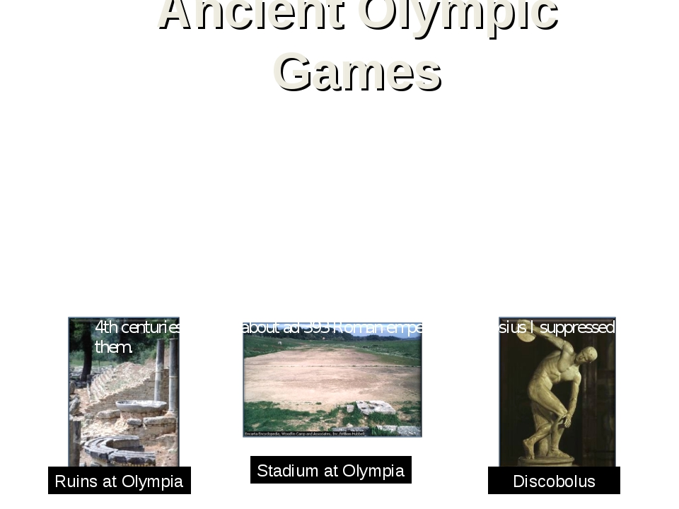 Ancient Olympic Games The ancient Olympic Games were celebrated in the summer...