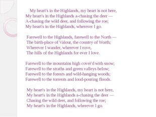 My heart's in the Highlands, my heart is not here, My heart's in the Highlan