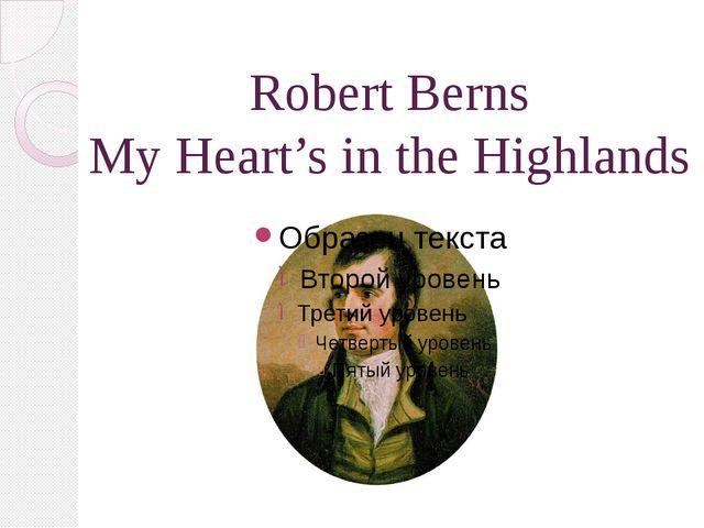 Robert Berns My Heart's in the Highlands