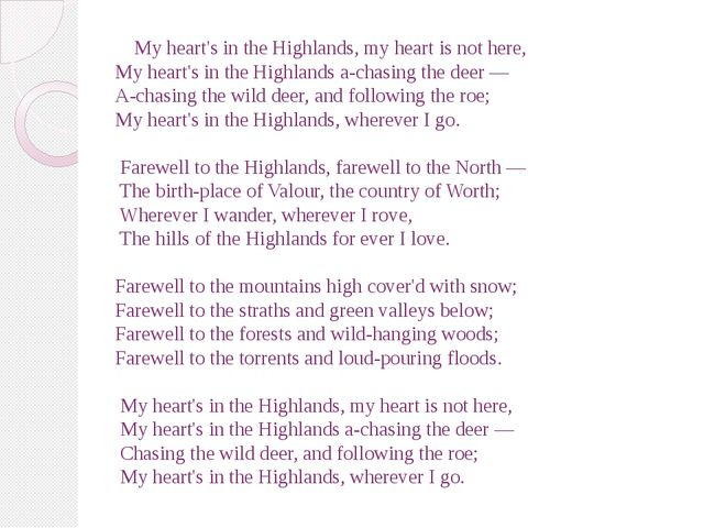 My heart's in the Highlands, my heart is not here, My heart's in the Highlan...