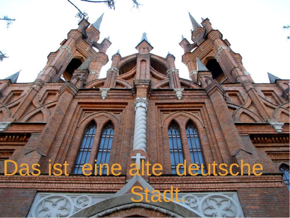 Das ist eine alte deutsche Stadt.
