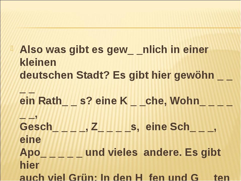 Also was gibt es gew_ _nlich in einer kleinen deutschen Stadt? Es gibt hier g...