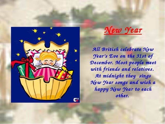 New Year All British celebrate New Year's Eve on the 31st of December. Most p...