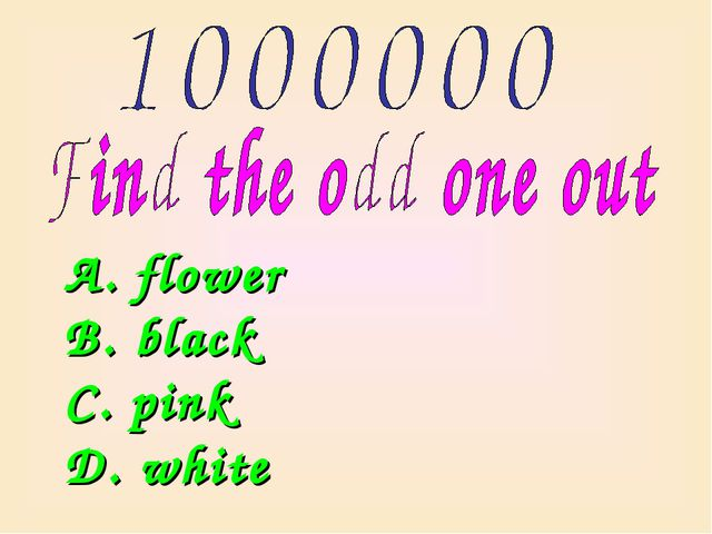 A. flower B. black C. pink D. white