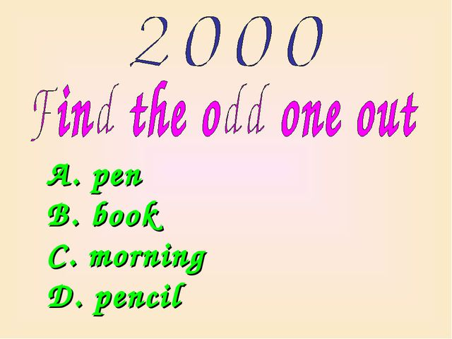 A. pen B. book C. morning D. pencil
