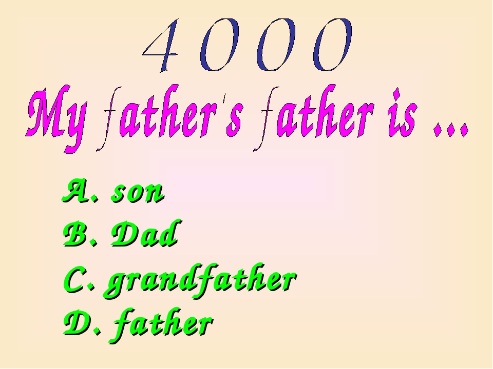 A. son B. Dad C. grandfather D. father