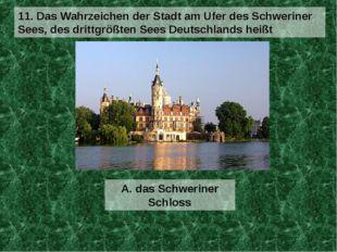 A. das Schweriner Schloss 11. Das Wahrzeichen der Stadt am Ufer des Schwerine