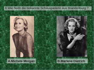 8.Wie heißt die bekannte Schauspielerin aus Brandenburg ? B.Marlene Dietrich