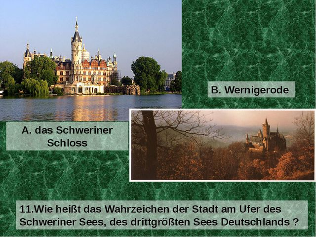 A. das Schweriner Schloss 11.Wie heißt das Wahrzeichen der Stadt am Ufer des...