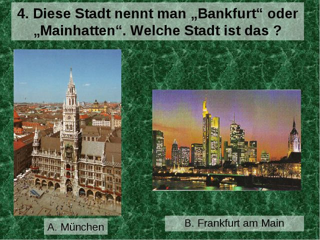 """B. Frankfurt am Main 4. Diese Stadt nennt man """"Bankfurt"""" oder """"Mainhatten"""". W..."""