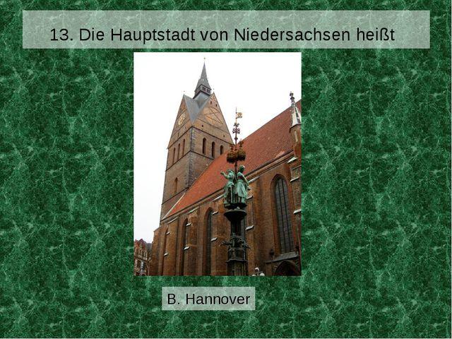 13. Die Hauptstadt von Niedersachsen heißt B. Hannover