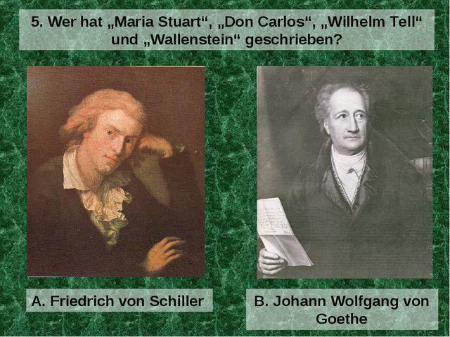 """A. Friedrich von Schiller 5. Wer hat """"Maria Stuart"""", """"Don Carlos"""", """"Wilhelm T..."""