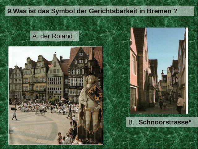 """9.Was ist das Symbol der Gerichtsbarkeit in Bremen ? A. der Roland B. """"Schnoo..."""