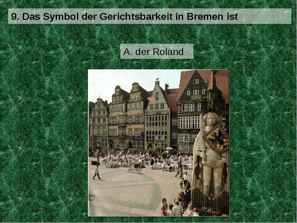 9. Das Symbol der Gerichtsbarkeit in Bremen ist A. der Roland