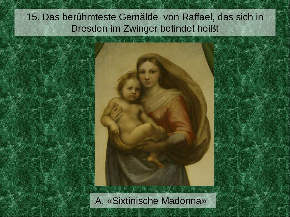 15. Das berühmteste Gemälde von Raffael, das sich in Dresden im Zwinger befin...