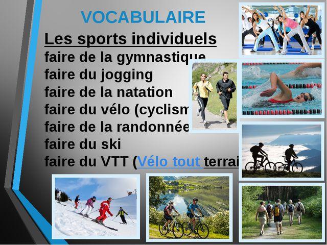 VOCABULAIRE Les sports individuels faire de la gymnastique faire du jogging f...