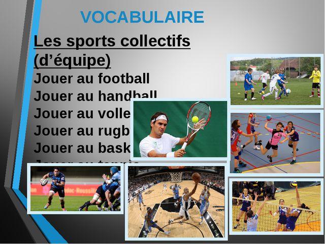 VOCABULAIRE Les sports collectifs (d'équipe) Jouer au football Jouer au handb...