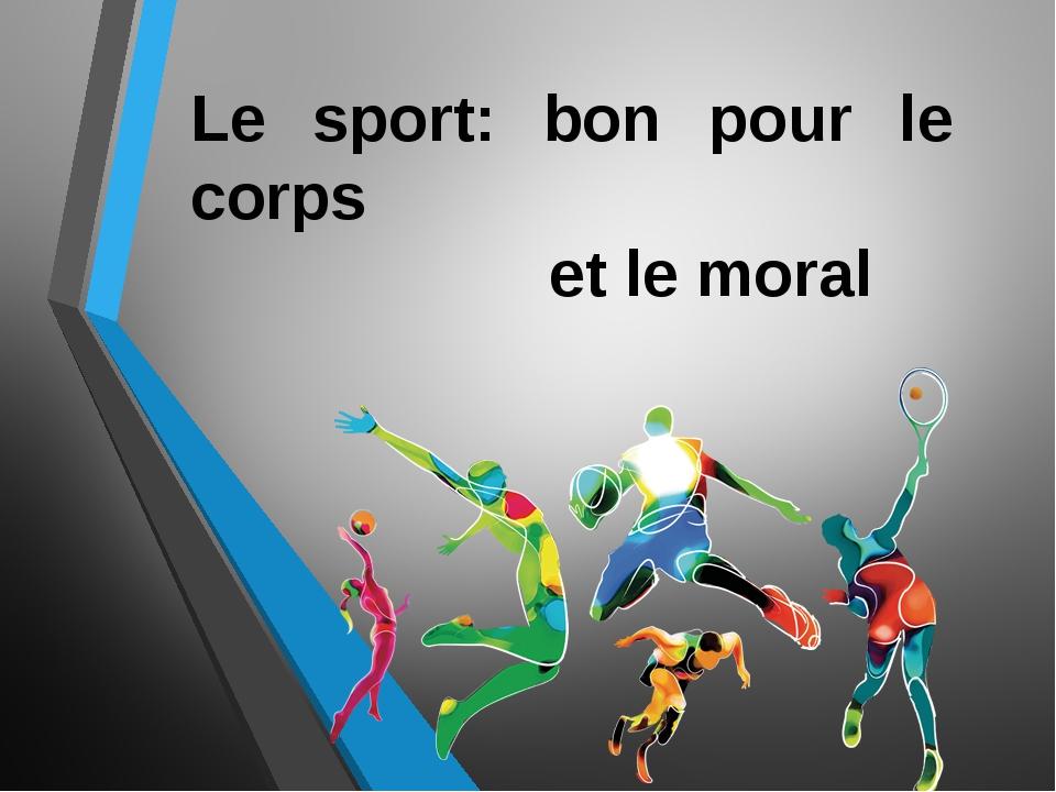 Le sport: bon pour le corps et le moral