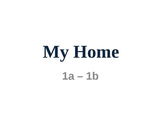 My Home 1a – 1b
