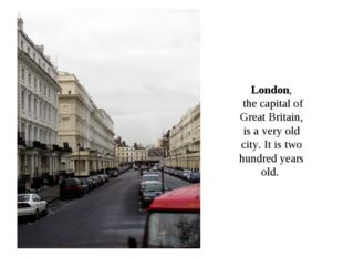London, the capital of Great Britain, is a very old city. It is two hundred y