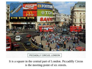 It is a square in the central part of London. Piccadilly Circus is the meetin