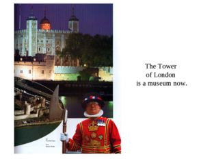 The Tower of London is a museum now.