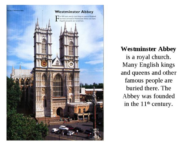 Westminster Abbey is a royal church. Many English kings and queens and other...