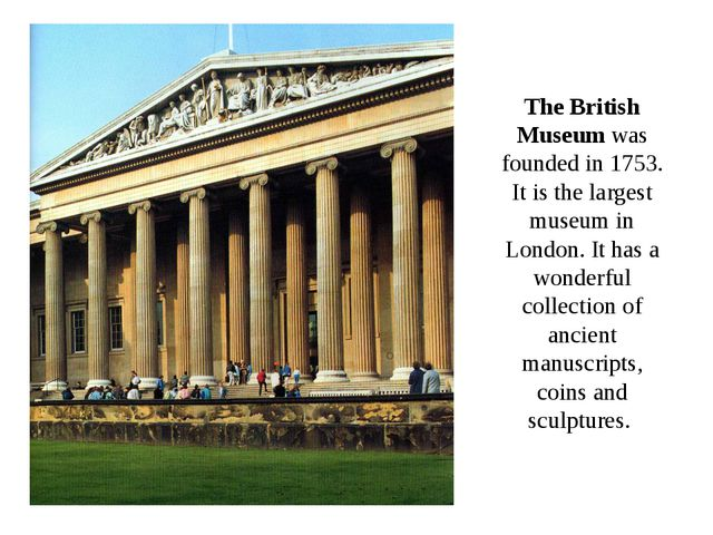 The British Museum was founded in 1753. It is the largest museum in London. I...