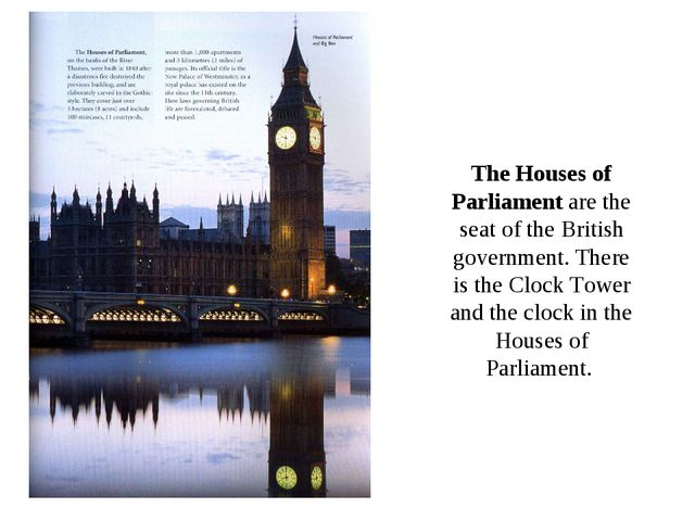The Houses of Parliament are the seat of the British government. There is the...
