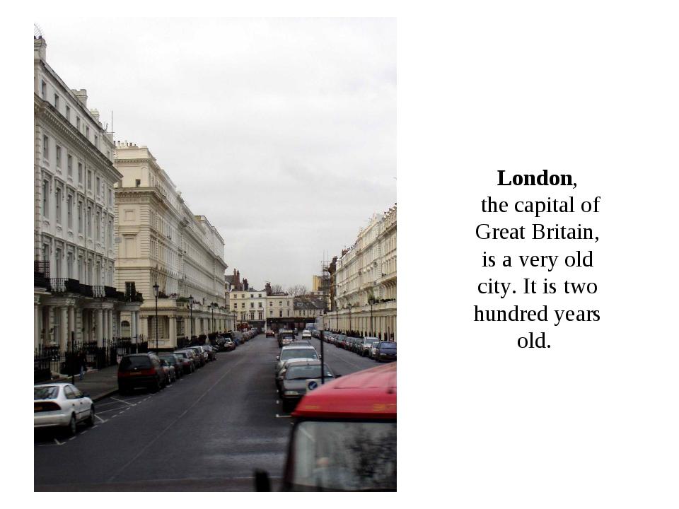 London, the capital of Great Britain, is a very old city. It is two hundred y...
