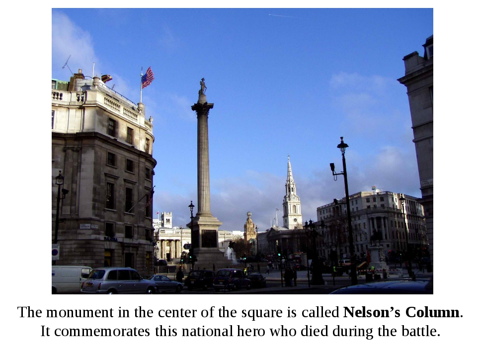 The monument in the center of the square is called Nelson's Column. It commem...
