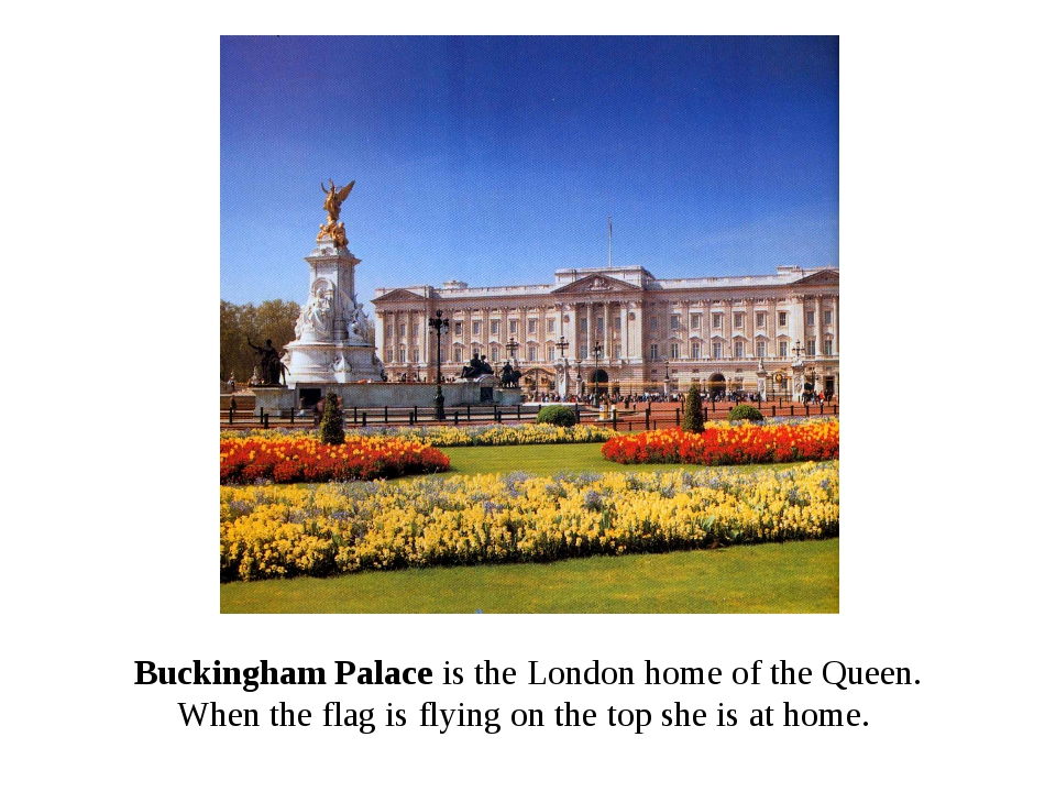 Buckingham Palace is the London home of the Queen. When the flag is flying on...