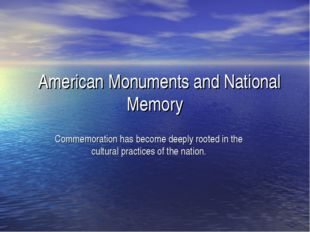 American Monuments and National Memory Commemoration has become deeply roote