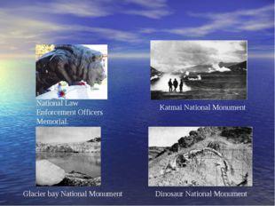 National Law Enforcement Officers Memorial. Katmai National Monument Glacier
