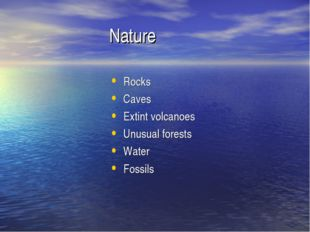 Nature Rocks Caves Extint volcanoes Unusual forests Water Fossils