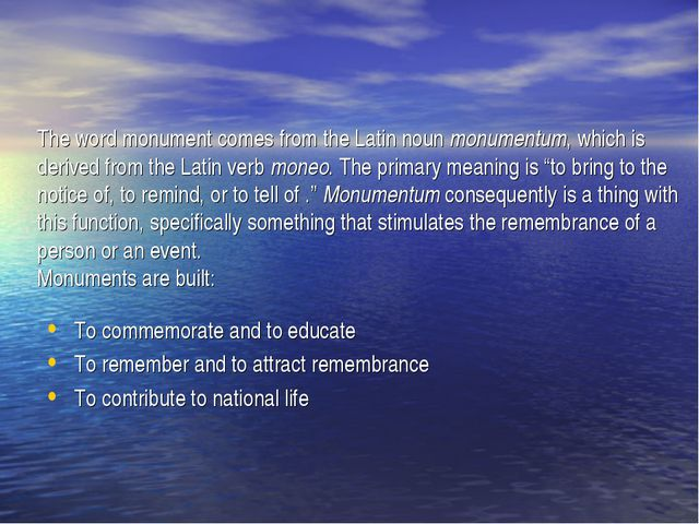 The word monument comes from the Latin noun monumentum, which is derived from...