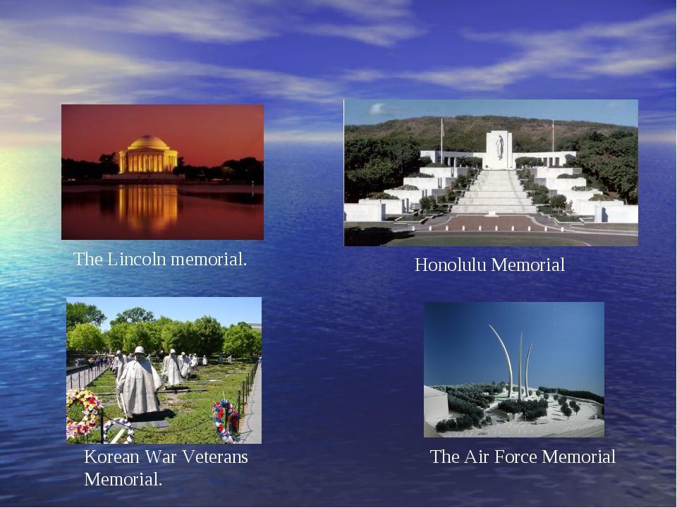 The Lincoln memorial. Honolulu Memorial The Air Force Memorial Korean War Vet...