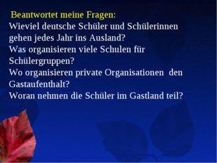 Beantwortet meine Fragen: Wieviel deutsche Schüler und Schülerinnen gehen je